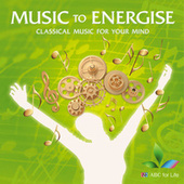 Music To Energise: Classical Music For Your Mind von Various Artists