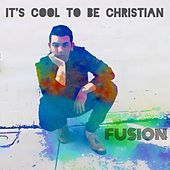 It's Cool to Be Christian by Fusion