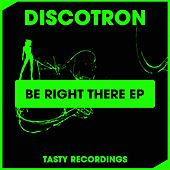 Be Right There - Single by Discotron