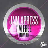 I'm Free (Never) by Jam Xpress
