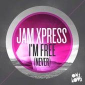 I'm Free (Never) von Jam Xpress