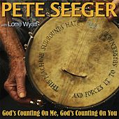 God's Counting on Me, God's Counting on You (feat. Lorre Wyatt) by Pete Seeger