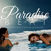 Paradise Beat: Sophisticated & Sexy Nu Lounge Mix by Various Artists