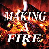 Making A Fire by Various Artists