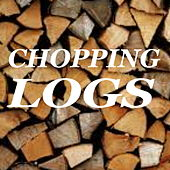 Chopping Logs by Various Artists