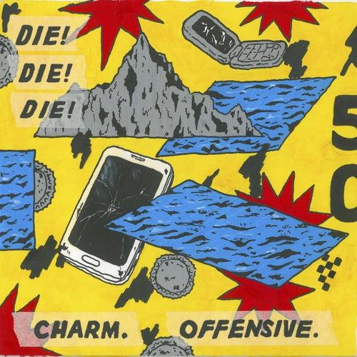 Charm. Offensive by Die! Die! Die!