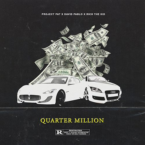 Quarter Million (feat. David Pablo & Rich the kid) by Project Pat