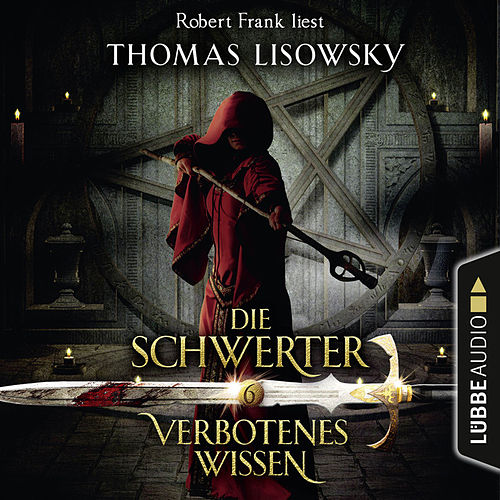 Verbotenes Wissen - Die Schwerter - Die High-Fantasy-Reihe 6 (Ungekürzt) von Thomas Lisowsky