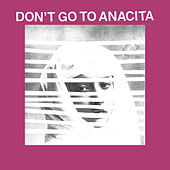 Don't Go To Anacita by Protomartyr