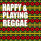 Happy & Playing Reggae by Various Artists