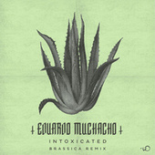 Intoxicated (Brassica Remix) by Eduardo Muchacho