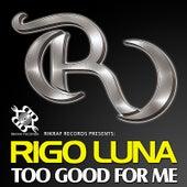 Too Good for Me - Single by Rigo Luna