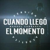 Cuando Llegó El Momento (Versión Acústica) de Manuel Carrasco