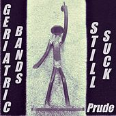 Geriatric Bands Still Suck de Prude