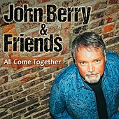 All Come Together (feat. Chuck Jones, Keb' Mo', Heidi Newfield, John Oates, Mike Farris, Casey James, Collin Raye & John Cowan) by John Berry