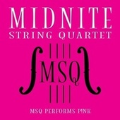MSQ Performs P!nk by Midnite String Quartet