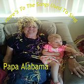 Here's to the Songs We Used to Sing de Papa Alabama