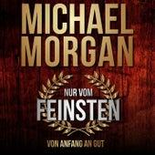Nur vom Feinsten - Von Anfang an gut by Michael Morgan