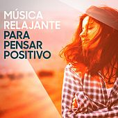 Música Relajante para Pensar Positivo by Various Artists