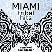 Miami Tribal Hits Remixed Compilation by Various Artists