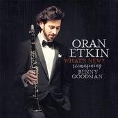 What's New? Reimagining Benny Goodman von Oran Etkin