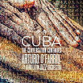 Cuba: The Conversation Continues de Arturo O'Farrill