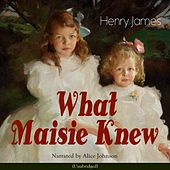 What Maisie Knew by Alice Johnson