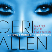 Grand River Crossings (Motown & Motor City Inspirations) von Geri Allen