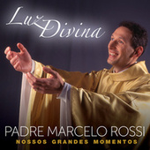 Luz Divina – Nossos Grandes Momentos by Padre Marcelo Rossi