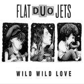Wild Wild Love von Flat Duo Jets