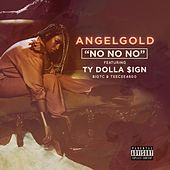 No No No (feat. Ty Dolla $ign, TeeCee4800 & Big TC) by Angel Gold