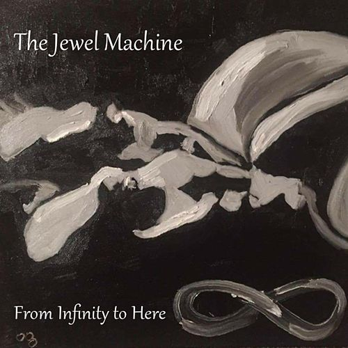From Infinity to Here by The Jewel Machine