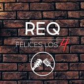 Felices Los 4 by Req