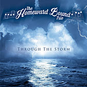 Through the Storm by Homeward Bound Trio