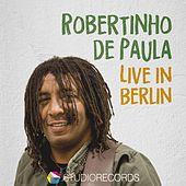 Robertinho De Paula - Live in Berlin by Various Artists