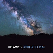 Dreaming Songs to Rest – Relaxing New Age Music, Deep Sleep, Sweet Night Songs, Sounds to Dream von Soothing Sounds
