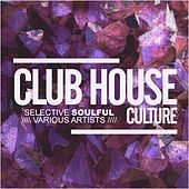 Club House Culture: Selective Soulful - EP by Various Artists
