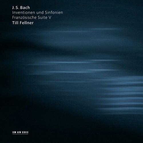 Bach: Inventionen und Sinfonien / Französische Suite V by Till Fellner