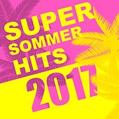 Super Sommer Hits 2017 by Various Artists