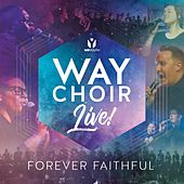 Forever Faithful by Way Choir