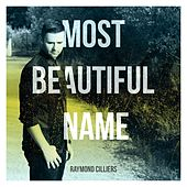 Most Beautiful Name by Raymond Cilliers