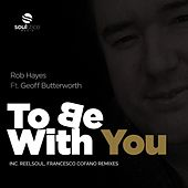 To Be With You (feat. Geoff Butterworth) by Rob Hayes