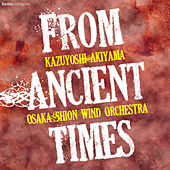 From Ancient Times by Osaka Shion Wind Orchestra