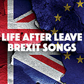 Life After Leave: Brexit Songs by Various Artists