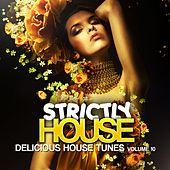 Strictly House - Delicious House Tunes, Vol. 10 by Various Artists