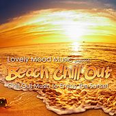 Lovely Mood Music Presents Beach Chill Out (Chill Out Music to Enyoy the Sunset) by Various Artists