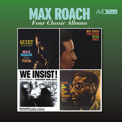 Four Classic Albums (Quiet as It's Kept / Percussion Bitter Sweet / We Insist!, Max Roach's Freedom Now Suite / It's Time) (Remastered) by Max Roach