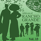 Allá en el Rancho Grande (Vol. 15) by Various Artists