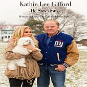 He Saw Jesus by Kathie Lee Gifford