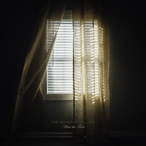 What the Fuck by The Boxer Rebellion
